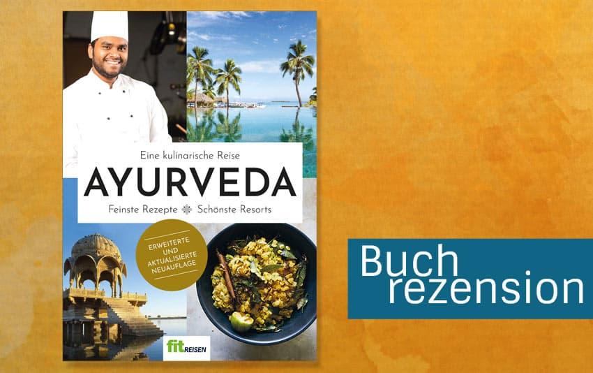 Das Ayurveda-Kochbuch von Fit Reisen: Eine kulinarische Reise. Feinste Rezepte - Schönste Resorts