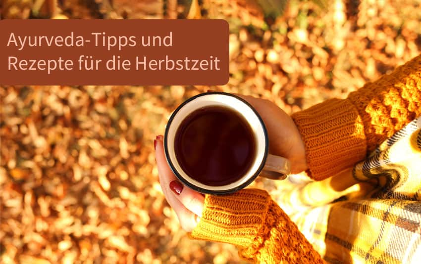 Ayurveda Tipps und Rezepte für die Herbstzeit